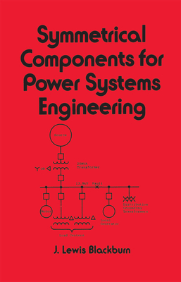 Symmetrical Components for Power Systems Engineering - Blackburn, J Lewis