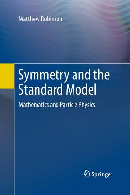 Symmetry and the Standard Model: Mathematics and Particle Physics - Robinson, Matthew