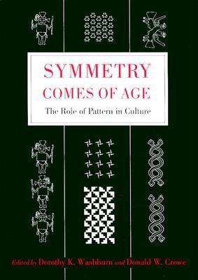 Symmetry Comes of Age: The Role of Pattern in Culture - Washburn, Dorothy K (Editor)
