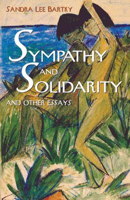 Sympathy and Solidarity: And Other Essays - Bartky, Sandra Lee