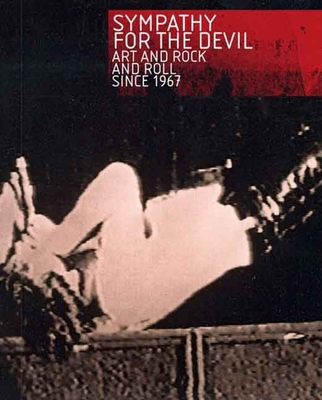 Sympathy for the Devil: Art and Rock and Roll Since 1967 - Molon, Dominic