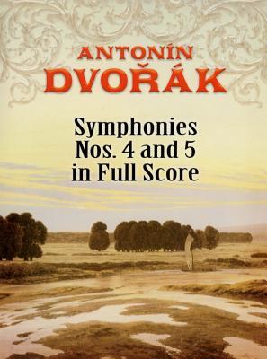 Symphonies Nos. 4 and 5 in Full Score - Dvorak, Antonin