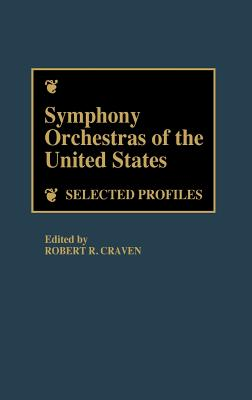 Symphony Orchestras of the United States: Selected Profiles - Craven, Robert R