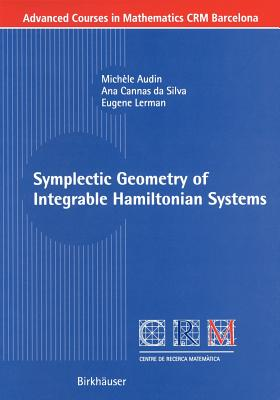 Symplectic Geometry of Integrable Hamiltonian Systems - Audin, Michele, and Cannas Da Silva, Ana, and Lerman, Eugene