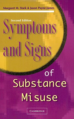 Symptoms and Signs of Substance Misuse - Greenwich Medical Media (Creator), and Stark, Margaret M, and Payne-James, J Jason