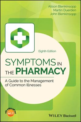 Symptoms in the Pharmacy: A Guide to the Management of Common Illnesses - Blenkinsopp, Alison, and Paxton, Paul, and Blenkinsopp, John