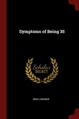 Symptoms of Being 35 - Lardner, Ring
