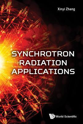 Synchrotron Radiation Applications - Zhang, Xinyi (Editor)