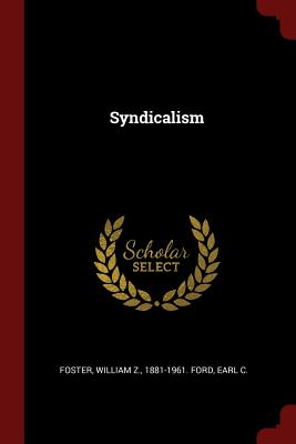 Syndicalism - Foster, William Z 1881-1961 Ford (Creator)