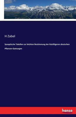 Synoptische Tabellen Zur Leichten Bestimmung Der Hauftligeren Deutschen Pflanzen-Gattungen - Zabel, H