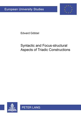 Syntactic and Focus-Structural Aspects of Triadic Constructions - Gobbel, Edward, Dr.