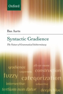 Syntactic Gradience: The Nature of Grammatical Indeterminacy - Aarts, Bas, Professor