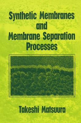 Synthetic Membranes and Membrane Separation Processes - Matsuura, Takeshi