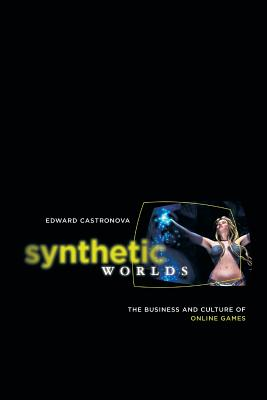 Synthetic Worlds: The Business and Culture of Online Games - Castronova, Edward