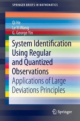 System Identification Using Regular and Quantized Observations: Applications of Large Deviations Principles - He, Qi, and Wang, Le Yi, and Yin, George G