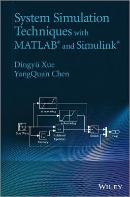 System Simulation Techniques with MATLAB(R) and Simulink(R) - Xue, Dingyu, and Chen, YangQuan