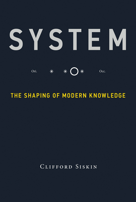 System: The Shaping of Modern Knowledge - Siskin, Clifford