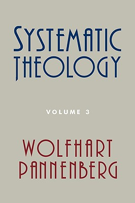 Systematic Theology, Volume 3 - Pannenberg, Wolfhart, and Bromiley, Geoffrey W (Translated by)