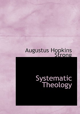 Systematic Theology - Strong, Augustus Hopkins