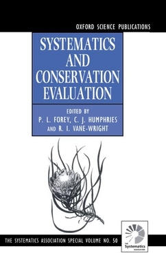 Systematics and Conservation Evaluation - Forey, Peter L (Editor), and Humphries, C J (Editor), and Vane-Wright, R I (Editor)