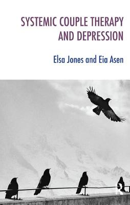 Systemic Couple Therapy & Depression - Asen, Eia, and Jones, Elsa