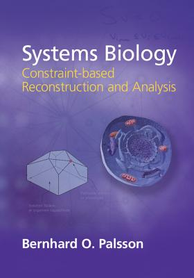Systems Biology: Constraint-based Reconstruction and Analysis - Palsson, Bernhard O.
