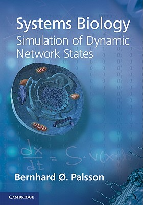 Systems Biology: Simulation of Dynamic Network States - Palsson, Bernhard O., and Abrams, Marc (Prepared for publication by)