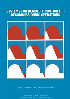 Systems for Remotely Controlled Decommissioning Operations - Da Costa, L (Editor)