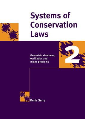 Systems of Conservation Laws 2: Geometric Structures, Oscillations, and Initial-Boundary Value Problems - Serre, Denis, and Sneddon, I N (Translated by)