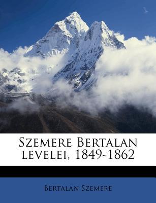 Szemere Bertalan Levelei, 1849-1862 - Szemere, Bertalan 1812-1869