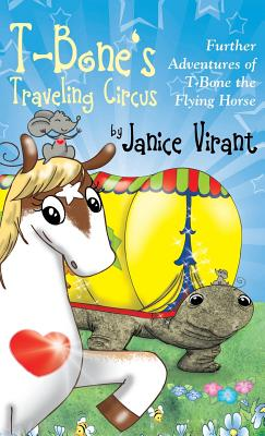 T-Bone's Traveling Circus: Further Adventures of T-Bone the Flying Horse - Virant, Janice