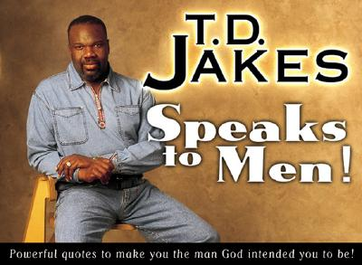 T D  Jakes Speaks to Men!: Powerful, Life-Changing Quotes to Make