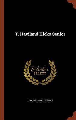 T. Haviland Hicks Senior - Elderdice, J Raymond