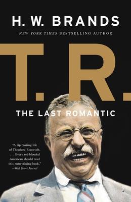 T. R.: The Last Romantic - Brands, H W