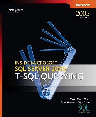 T-SQL Querying: Inside Microsoft SQL Server 2005 - Ben-Gan, Itzik, and Kollar, Lubor, and Sarka, Dejan
