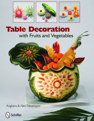 Table Decoration with Fruits and Vegetables - Neumayer, Angkana, and Neumayer, Alex