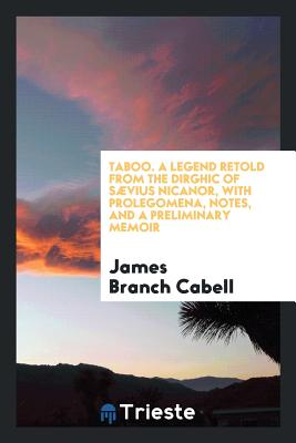 Taboo. a Legend Retold from the Dirghic of Saevius Nicanor, with Prolegomena, Notes, and a Preliminary Memoir - Cabell, James Branch