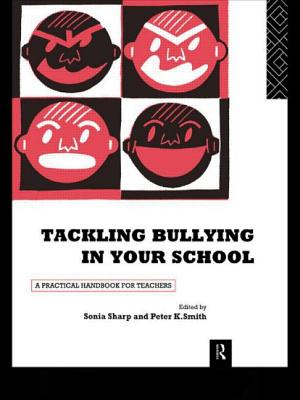 Tackling Bullying in Your School: A Practical Handbook for Teachers - Sharp, Sonia, Dr. (Editor), and Smith, Peter K, Professor (Editor)