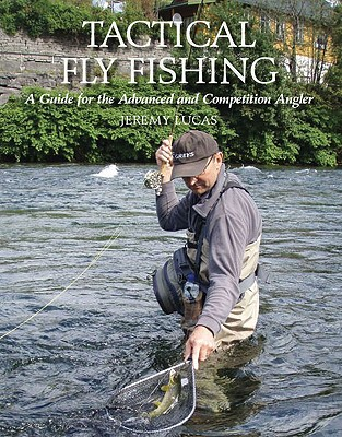 Tactical Fly Fishing: A Guide for the Advanced and Competition Angler - Lucas, Jeremy