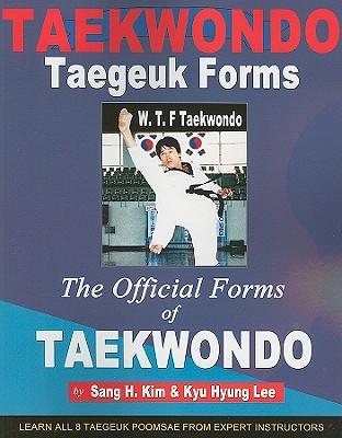 Taekwondo Taegeuk Forms: The Official Forms of Taekwondo - Kim, Sang H, PH.D., and Lee, Kyu Hyung