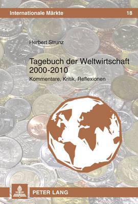 Tagebuch Der Weltwirtschaft 2000-2010: Kommentare, Kritik, Reflexionen - Strunz, Herbert