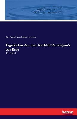 Tagebucher Aus Dem Nachlass Varnhagens Von Ense - Varnhagen Von Ense, Karl August
