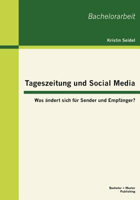 Tageszeitung Und Social Media: Was Ndert Sich Fur Sender Und Empf Nger? - Seidel, Kristin