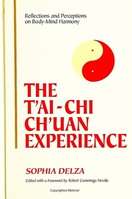 T'Ai-Chi Ch'uan Experience: Reflections and Perceptions on Body-Mind Harmony - Delza, Sophia, and Neville, Robert Cummings (Foreword by)