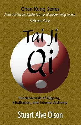 Tai Ji Qi: Fundamentals of Qigong, Meditation, and Internal Alchemy - Olson, Stuart Alve, and Kung, Chen, and Gross, Patrick (Editor)