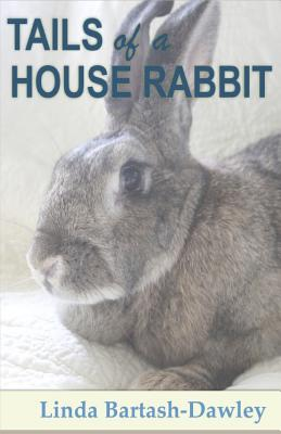 Tails of a House Rabbit - Bartash-Dawley, Linda