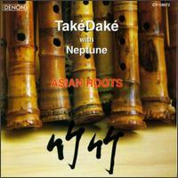 TakéDaké & Neptune: Asian Roots - TakéDaké & Neptune