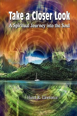 Take a Closer Look: A Spiritual Journey Into the Soul - Lawrence, Harel R