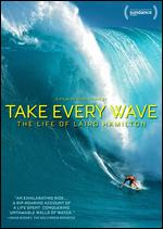 Take Every Wave: The Life of Laird Hamilton - Rory Kennedy