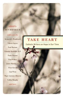 Take Heart: Catholic Writers on Hope in Our Time - Birnbaum, Ben (Editor)